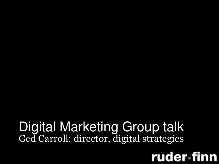 Digital Marketing Group talk<br />Ged Carroll: director, digital strategies<br />