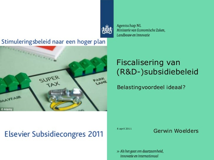 2 april 2011<br />Fiscalisering van (R&D-)subsidiebeleid<br />Belastingvoordeel ideaal?<br />Gerwin Woelders<br />
