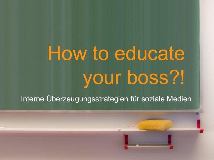 How to educate          your boss?!Interne Überzeugungsstrategien für soziale Medien                                      ...