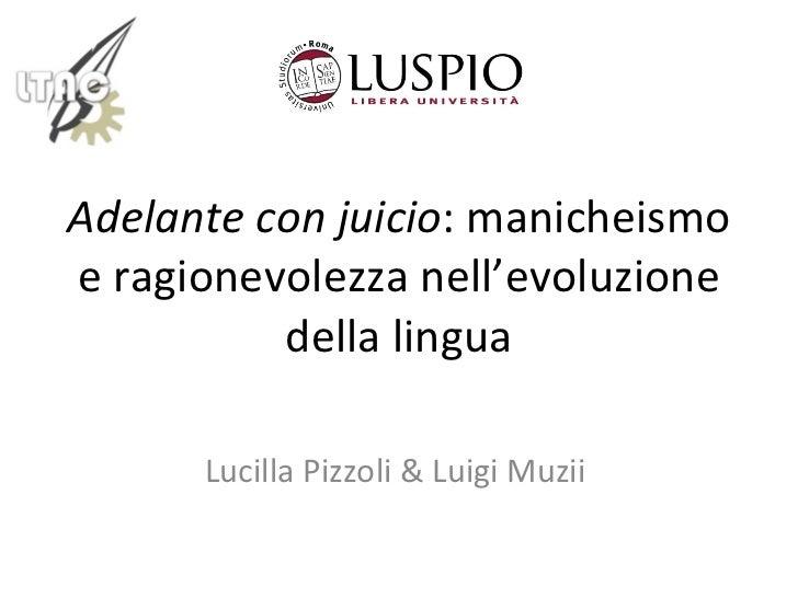 Adelante con juicio : manicheismo e ragionevolezza nell'evoluzione della lingua Lucilla Pizzoli & Luigi Muzii