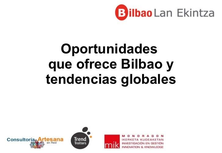 Oportunidades  que ofrece Bilbao y tendencias globales