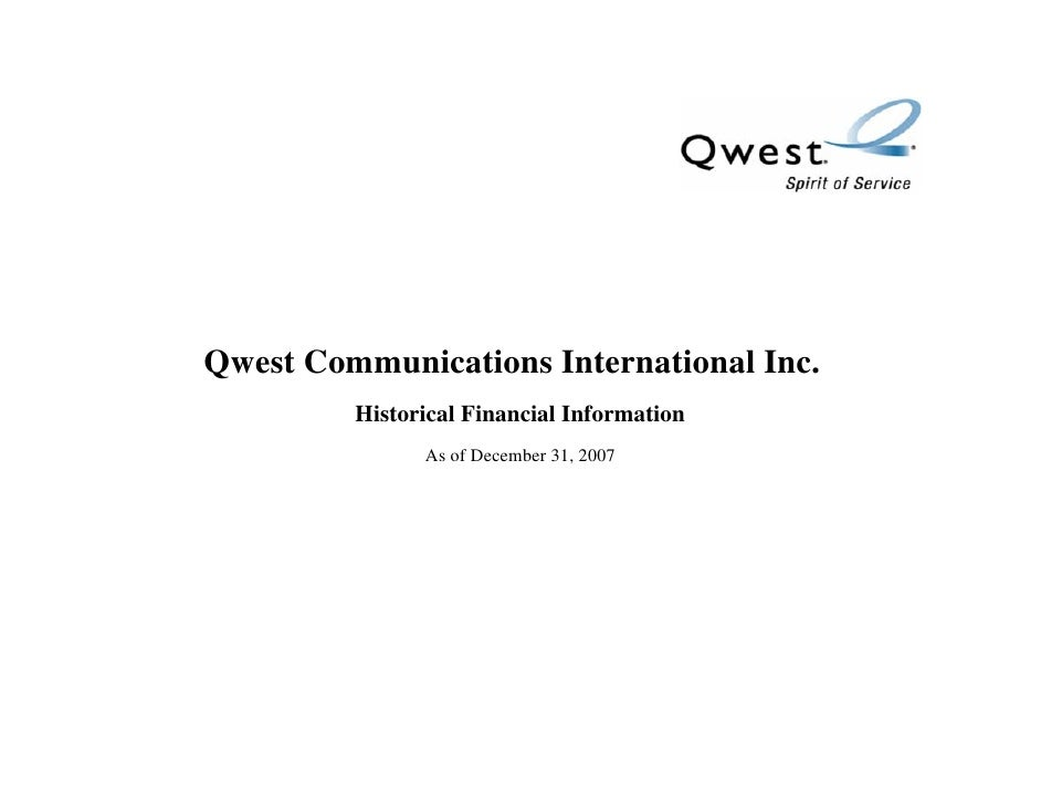 Qwest Communications International Inc.          Historical Financial Information                As of December 31, 2007