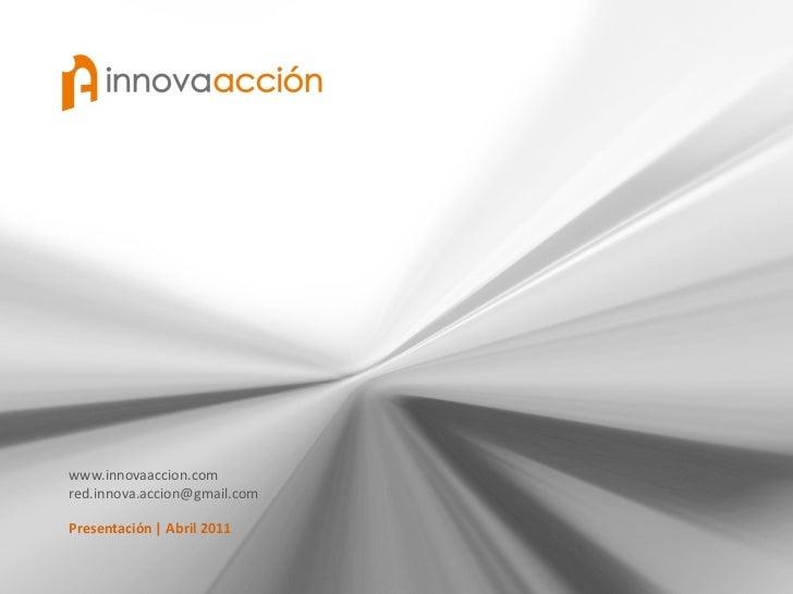 www.innovaaccion.comred.innova.accion@gmail.comPresentación   Abril 2011