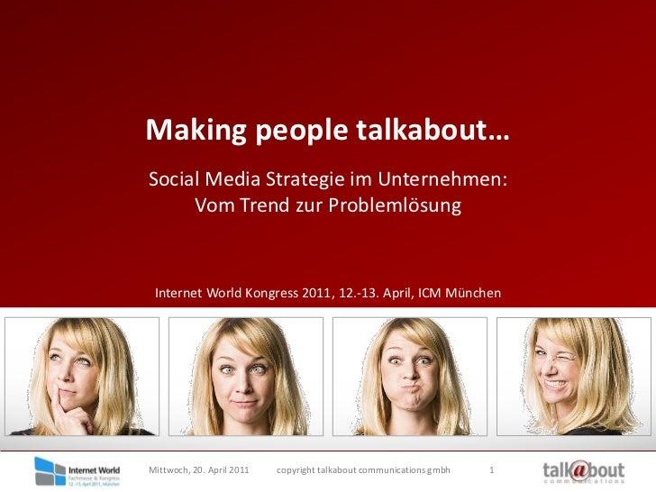 Making people talkabout…<br />Social Media Strategie im Unternehmen:Vom Trend zur Problemlösung<br />Internet World Kongre...