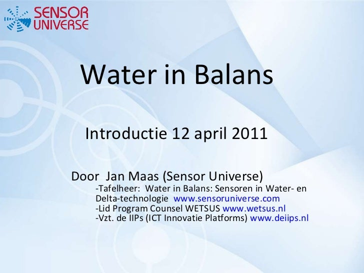 Water in Balans Introductie 12 april 2011 <ul><li>Door  Jan Maas (Sensor Universe) -Tafelheer:  Water in Balans: Sensoren ...