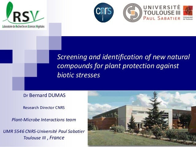 Screening and identification of new natural compounds for plant protection against biotic stresses Dr Bernard DUMAS Resear...