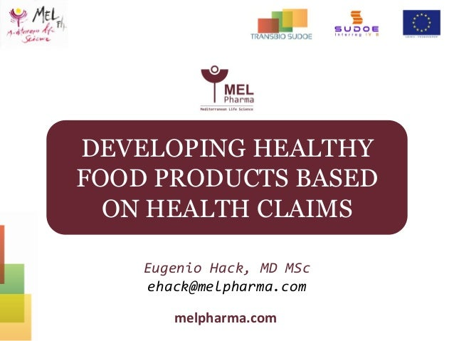 melpharma.com Eugenio Hack, MD MSc ehack@melpharma.com DEVELOPING HEALTHY FOOD PRODUCTS BASED ON HEALTH CLAIMS