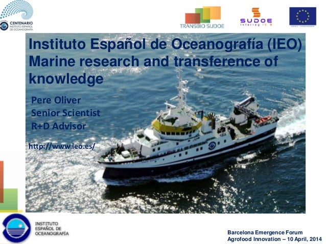 http://www.ieo.es/ Instituto Español de Oceanografía (IEO) Marine research and transference of knowledge Pere Oliver Senio...