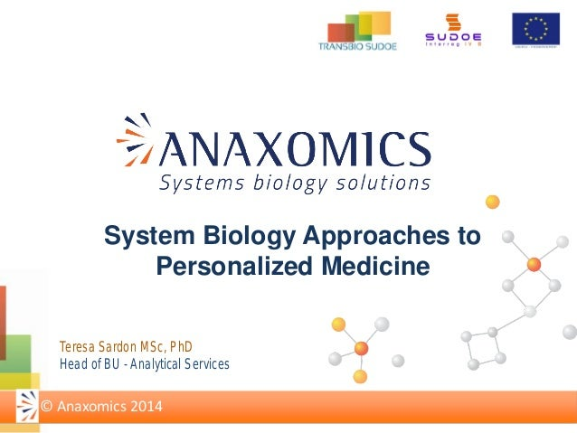 System Biology Approaches to Personalized Medicine © Anaxomics 2014 Teresa Sardon MSc, PhD Head of BU - Analytical Services