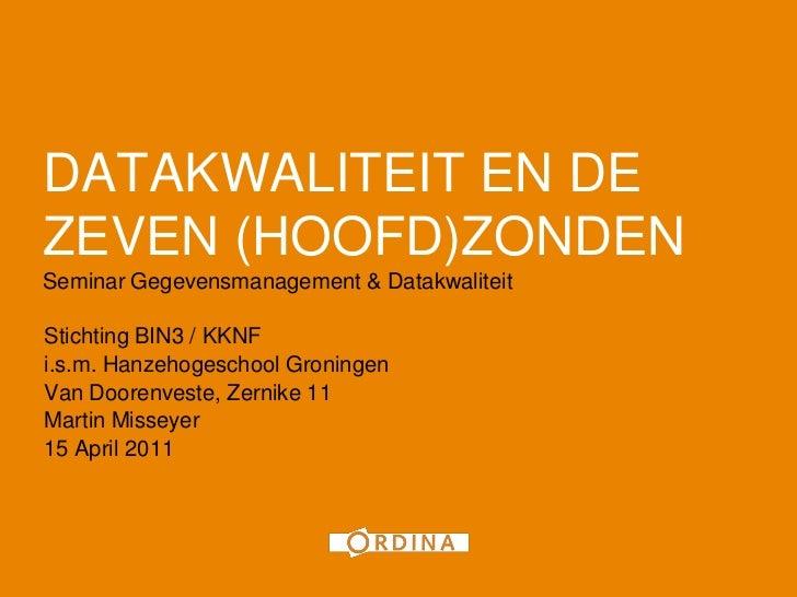 1DATAKWALITEIT EN DEZEVEN (HOOFD)ZONDENSeminar Gegevensmanagement & DatakwaliteitStichting BIN3 / KKNFi.s.m. Hanzehogescho...