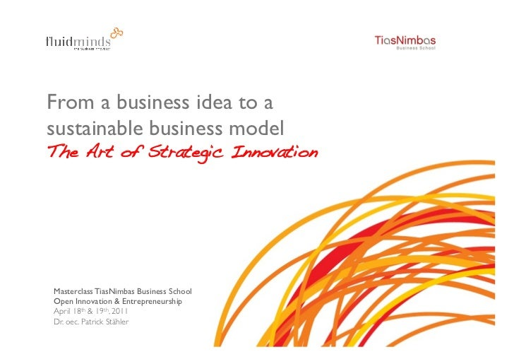From a business idea to asustainable business modelThe Art of Strategic Innovation!Masterclass TiasNimbas Business SchoolO...