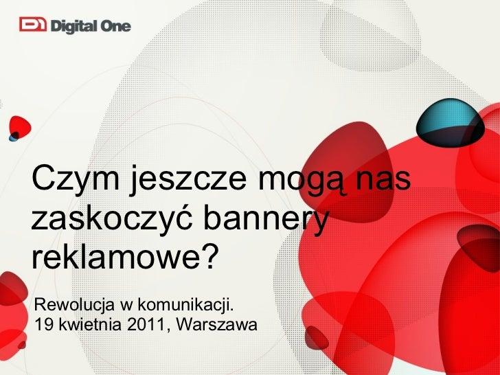 Czym jeszcze mogą nas zaskoczyć bannery reklamowe? <ul><li>Rewolucja w komunikacji. </li></ul><ul><li>19 kwietnia 2011, Wa...