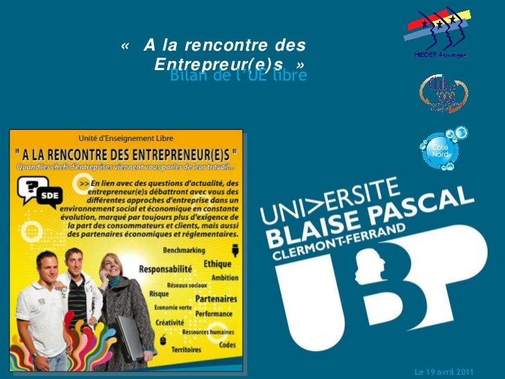 «A la rencontre des Entrepreur(e)s» <ul><li>Bilan de l'UE libre </li></ul>Le 19 avril 2011