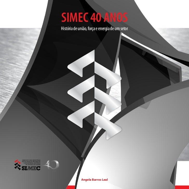 SIMEC 40 ANOSHistória de união, força e energia de um setor             Angela Barros Leal