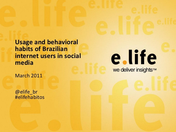 Usage and behavioralhabits of Brazilianinternet users in socialmediaMarch 2011@elife_br#elifehabitos