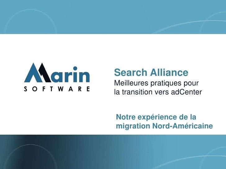 Search AllianceMeilleures pratiques pourla transition vers adCenterNotre expérience de lamigration Nord-Américaine
