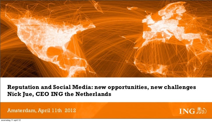 Reputation and Social Media: new opportunities, new challenges      Nick Jue, CEO ING the Netherlands      Amsterdam, Apri...