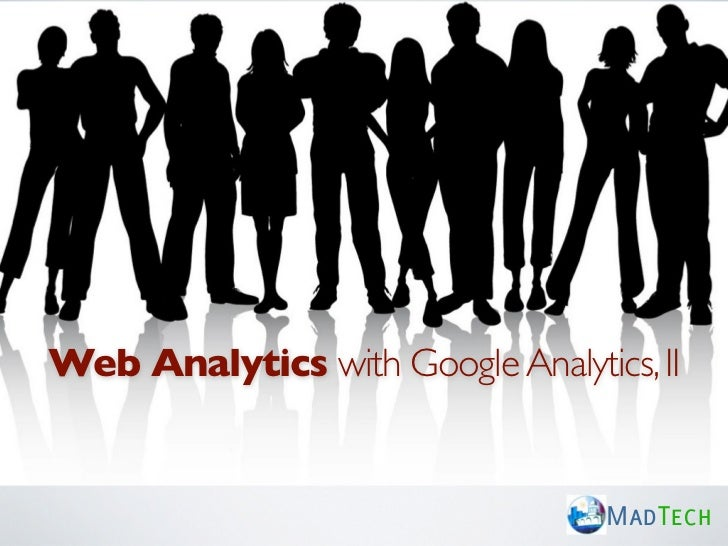 Web Analytics with Google Analytics, II                                  MadTech