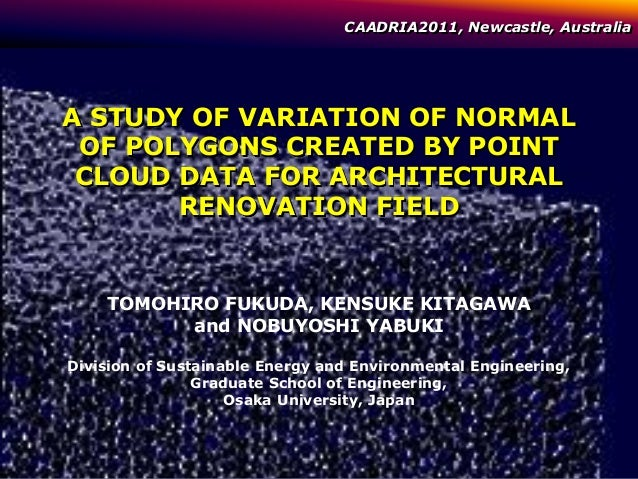 CAADRIA2011, Newcastle, AustraliaA STUDY OF VARIATION OF NORMAL OF POLYGONS CREATED BY POINT CLOUD DATA FOR ARCHITECTURAL ...