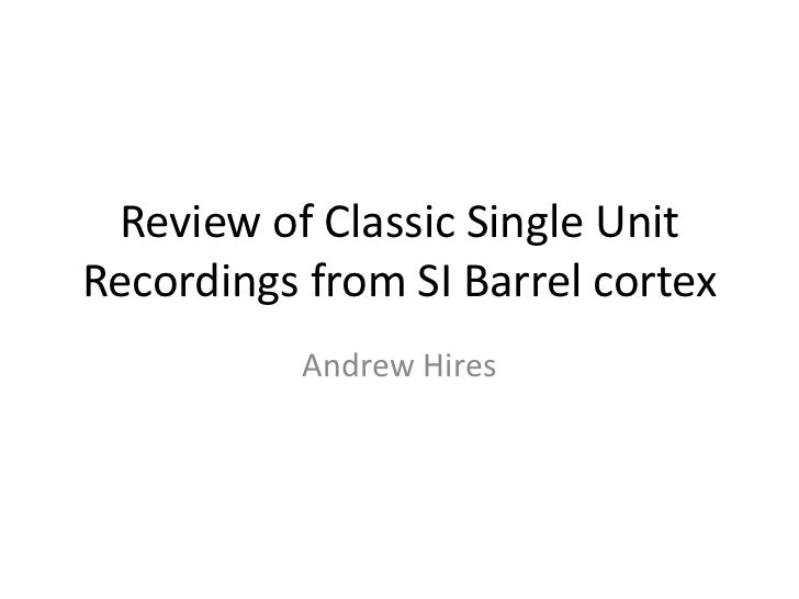 Review of Classic Single Unit Recordings from SI Barrel cortex<br />Andrew Hires<br />