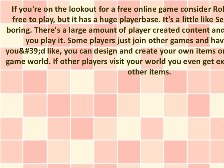 If youre on the lookout for a free online game consider Rob  free to play, but it has a huge playerbase. Its a little like...