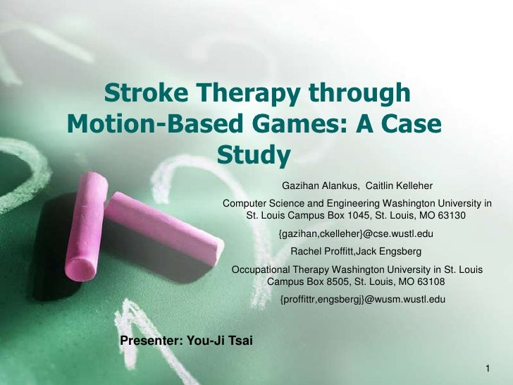 Stroke Therapy throughMotion-Based Games: A Case          Study                                Gazihan Alankus, Caitlin Ke...