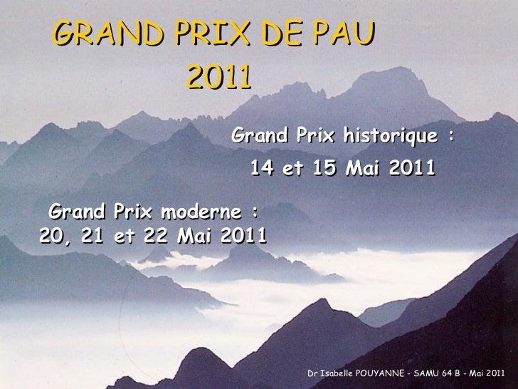 GRAND PRIX DE PAU  2011 Grand Prix historique : 14 et 15 Mai 2011 Grand Prix moderne : 20, 21 et 22 Mai 2011 Dr Isabelle P...