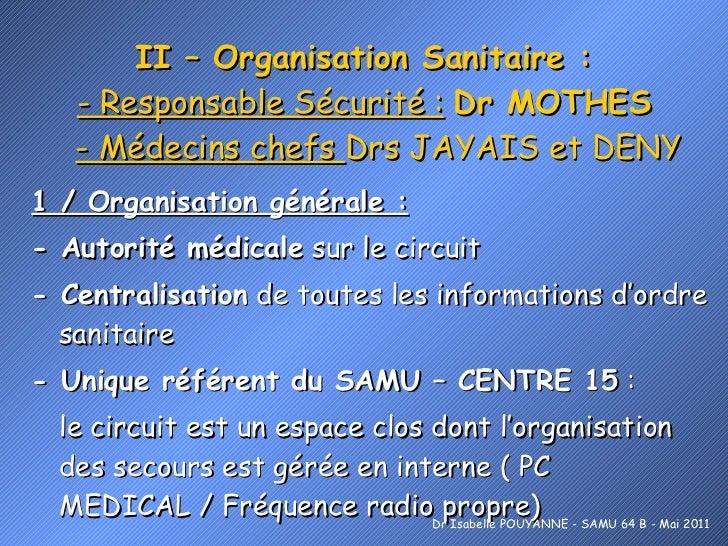 II – Organisation Sanitaire : - Responsable Sécurité :   Dr MOTHES   - Médecins chefs  Drs JAYAIS et DENY <ul><li>1 / Orga...