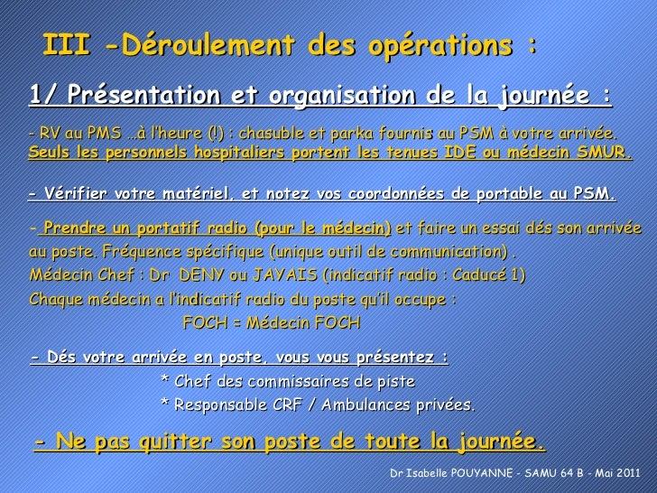 III -Déroulement des opérations : 1/ Présentation et organisation de la journée : Dr Isabelle POUYANNE - SAMU 64 B - Mai 2...