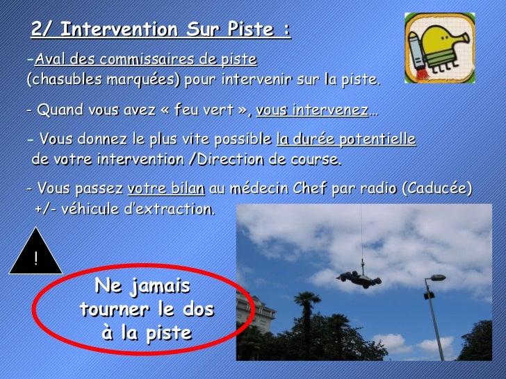 2/ Intervention Sur Piste : ! <ul><li>Aval des commissaires de piste   </li></ul><ul><li>(chasubles marquées) pour interve...