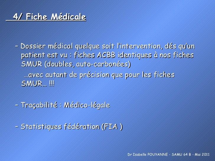 4/ Fiche Médicale <ul><li>–  Dossier médical quelque soit l'intervention, dés qu'un patient est vu : fiches ACBB identique...