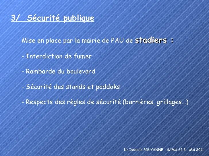 3/  Sécurité publique   <ul><li>Mise en place par la mairie de PAU de  stadiers : </li></ul><ul><li>Interdiction de fumer ...