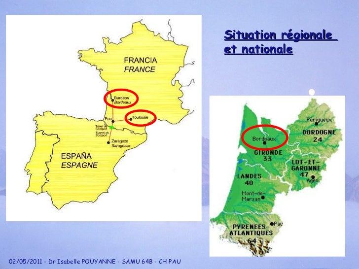 Situation régionale  et nationale 02/05/2011 - Dr Isabelle POUYANNE - SAMU 64B - CH PAU
