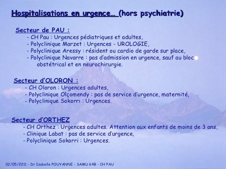 Hospitalisations en urgence…  (hors psychiatrie) <ul><li>Secteur de PAU : </li></ul><ul><ul><li>- CH Pau : Urgences pédiat...