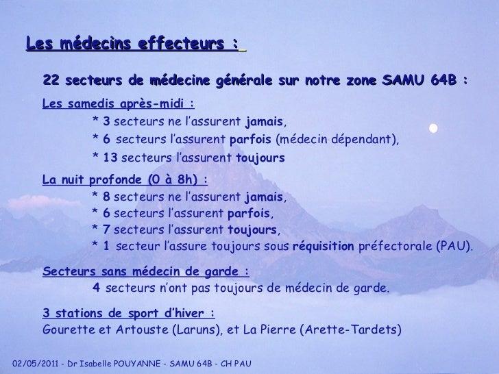 Les médecins effecteurs :   <ul><li>22 secteurs de médecine générale sur notre zone SAMU 64B : </li></ul>3 stations de spo...