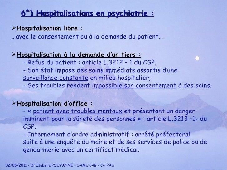 6°) Hospitalisations en psychiatrie : <ul><li>Hospitalisation libre : </li></ul><ul><li>… avec le consentement ou à la dem...