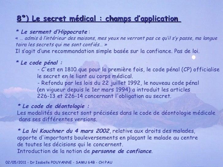 8°) Le secret médical : champs d'application  * Le serment d'Hippocrate  : «… admis à l'intérieur des maisons, mes yeux ...