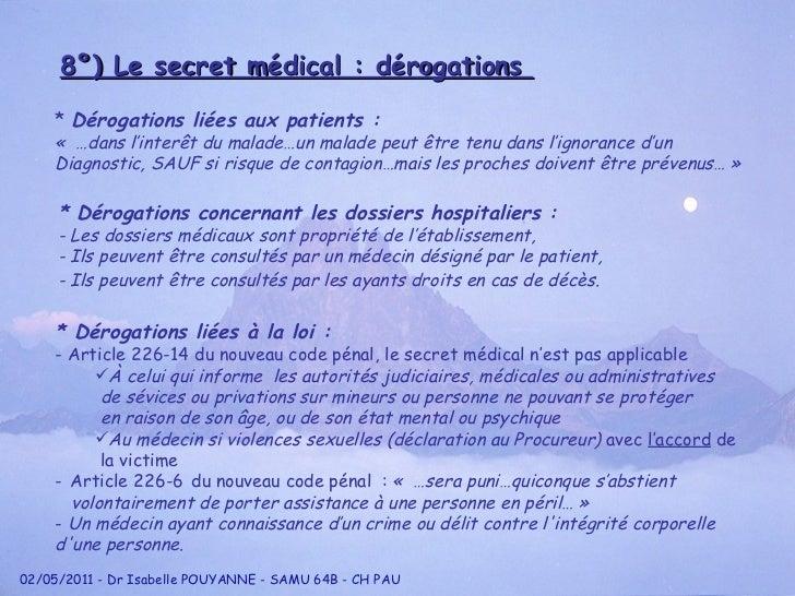 8°) Le secret médical : dérogations  *  Dérogations liées aux patients :  « …dans l'inter ê t du malade…un malade peut  ê...