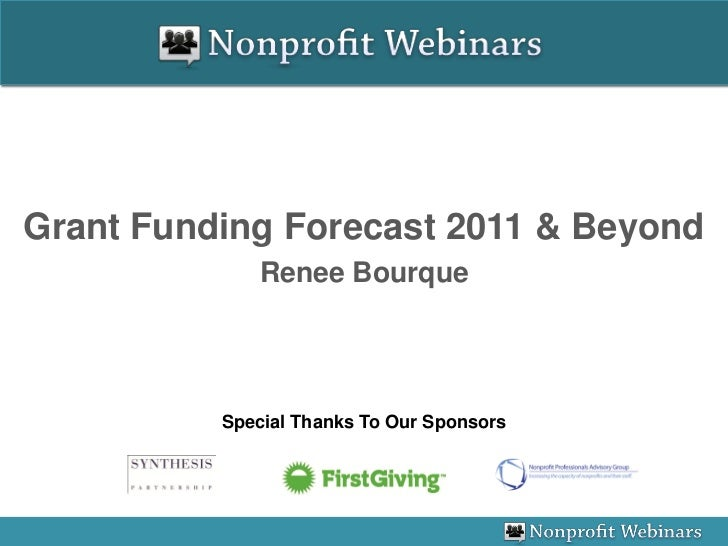 Grant Funding Forecast 2011 & Beyond             Renee Bourque          Special Thanks To Our Sponsors