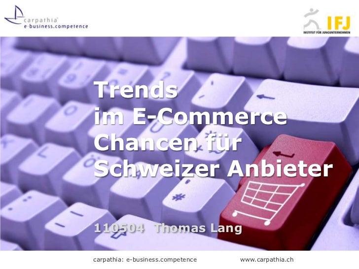 Trends im E-Commerce Chancen für Schweizer Anbieter<br />110504Thomas Lang<br />