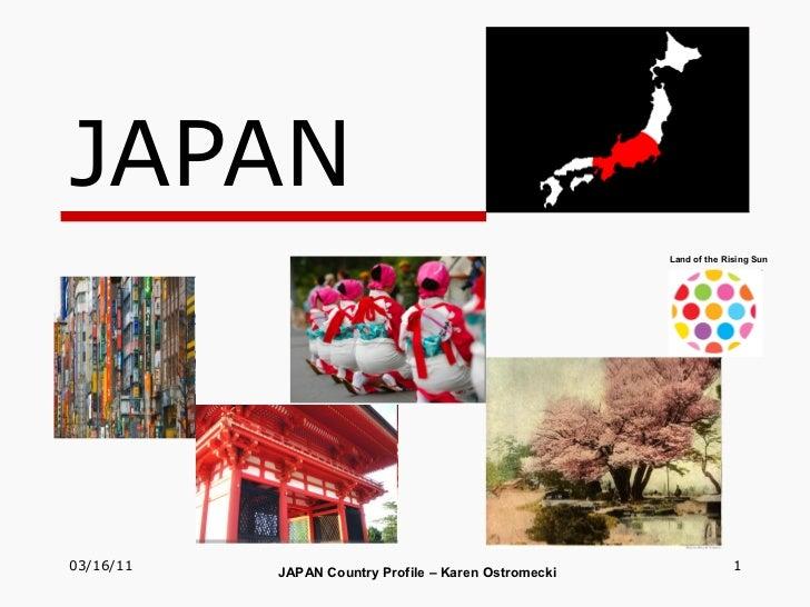 JAPAN JAPAN Country Profile – Karen Ostromecki Land of the Rising Sun