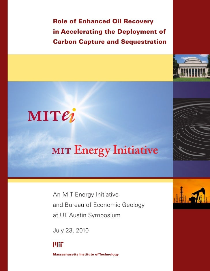 Role of Enhanced Oil Recoveryin Accelerating the Deployment ofCarbon Capture and SequestrationAn MIT Energy Initiativeand ...