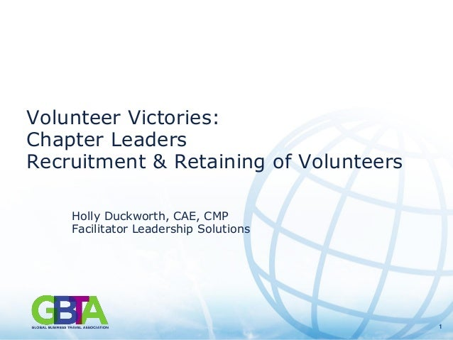 11 Volunteer Victories: Chapter Leaders Recruitment & Retaining of Volunteers Holly Duckworth, CAE, CMP Facilitator Leader...