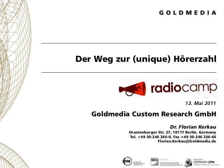 Der Weg zur (unique) Hörerzahl                                        13. Mai 2011   Goldmedia Custom Research GmbH       ...