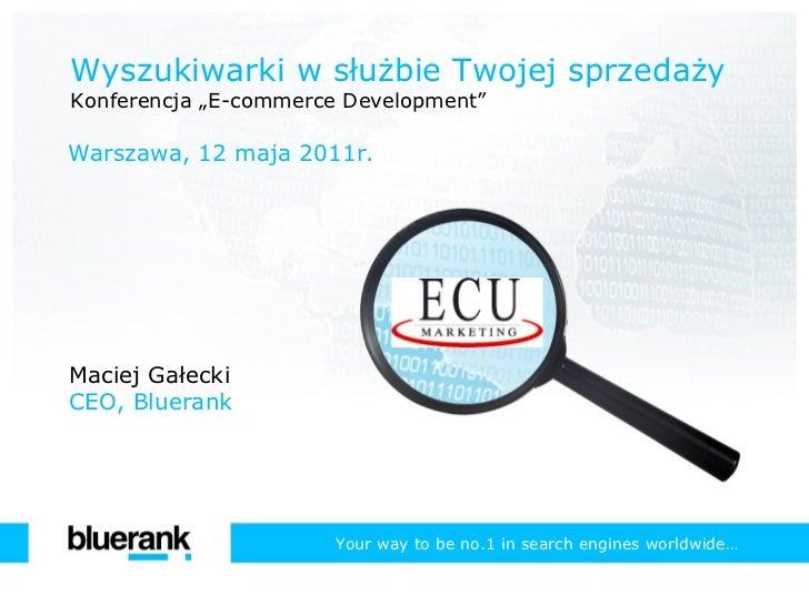 """Wyszukiwarki w służbie Twojej sprzedaży Konferencja """"E-commerce Development"""" Warszawa, 12 maja 2011r. Your  w ay  t o  b e..."""