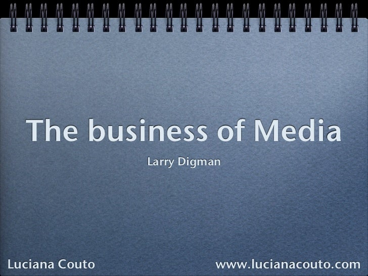 The business of Media                Larry DigmanLuciana Couto              www.lucianacouto.com