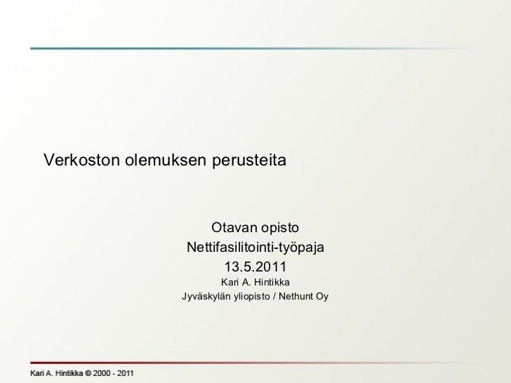 Verkoston olemuksen perusteita Otavan opisto Nettifasilitointi-työpaja 13.5.2011 Kari A. Hintikka Jyväskylän yliopisto / N...