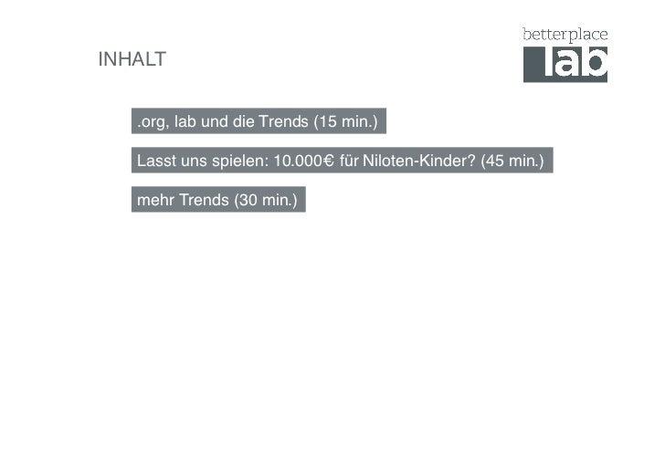 INHALT!   .org, lab und die Trends (15 min.)!   Lasst uns spielen: 10.000€ für Niloten-Kinder? (45 min.)!   mehr Trends (3...