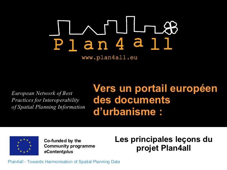 Vers un portail européen des documents d'urbanisme: Les principales leçons du projet Plan4all Co-funded by the  Community...