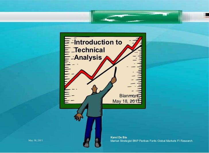 Introduction to Technical Analysis Karel De Bie Market Strategist BNP Paribas Fortis Global Markets FI Research. Blanmont,...
